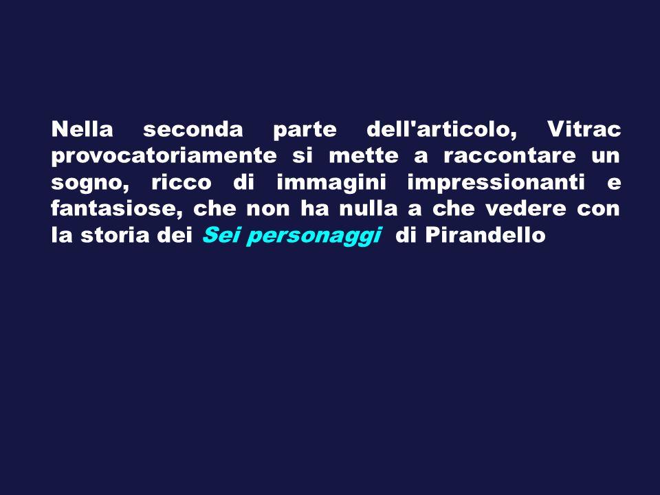 Nella seconda parte dell articolo, Vitrac provocatoriamente si mette a raccontare un sogno, ricco di immagini impressionanti e fantasiose, che non ha nulla a che vedere con la storia dei Sei personaggi di Pirandello