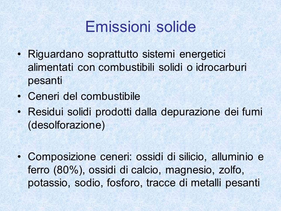 Emissioni solide Riguardano soprattutto sistemi energetici alimentati con combustibili solidi o idrocarburi pesanti.