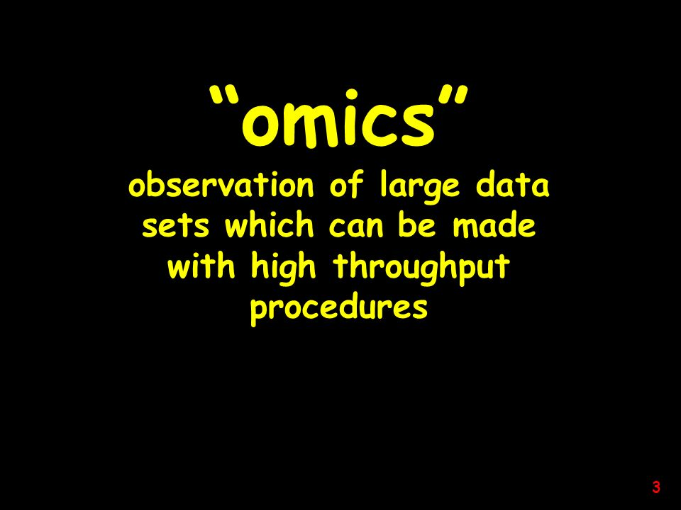 omics observation of large data sets which can be made with high throughput procedures