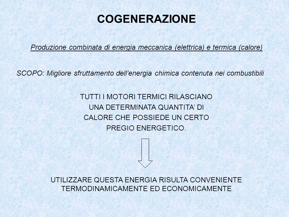 COGENERAZIONE Produzione combinata di energia meccanica (elettrica) e termica (calore)