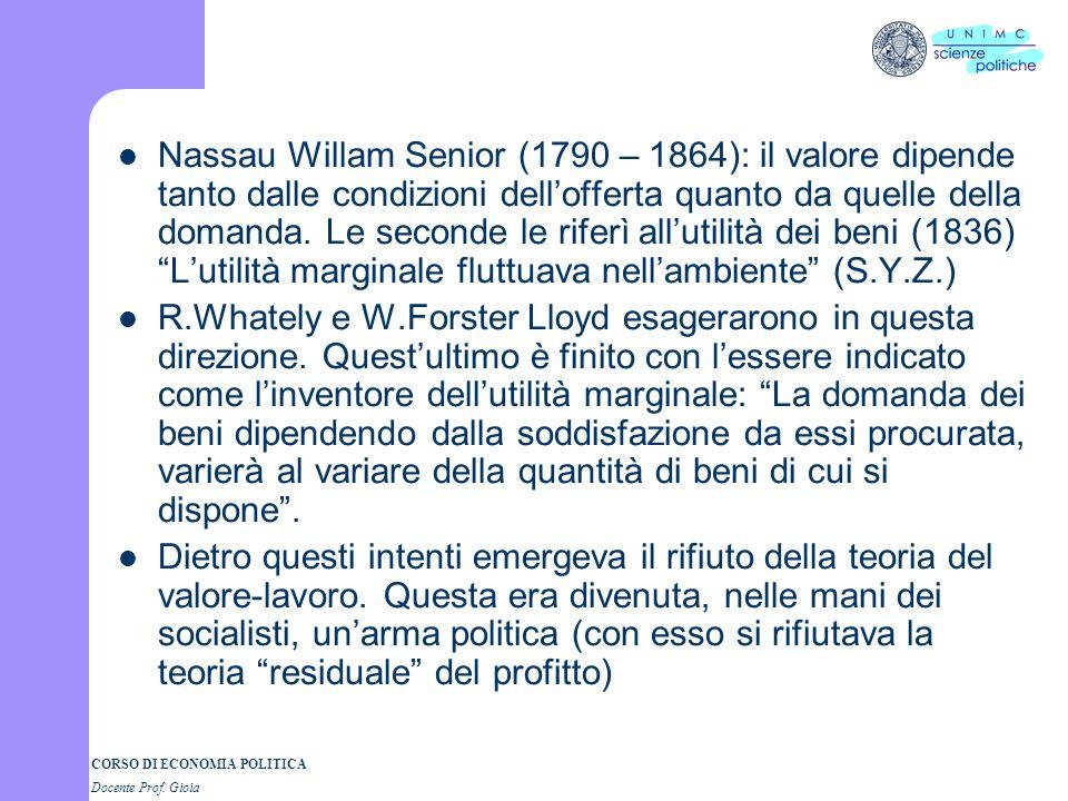 Nassau Willam Senior (1790 – 1864): il valore dipende tanto dalle condizioni dell'offerta quanto da quelle della domanda. Le seconde le riferì all'utilità dei beni (1836) L'utilità marginale fluttuava nell'ambiente (S.Y.Z.)