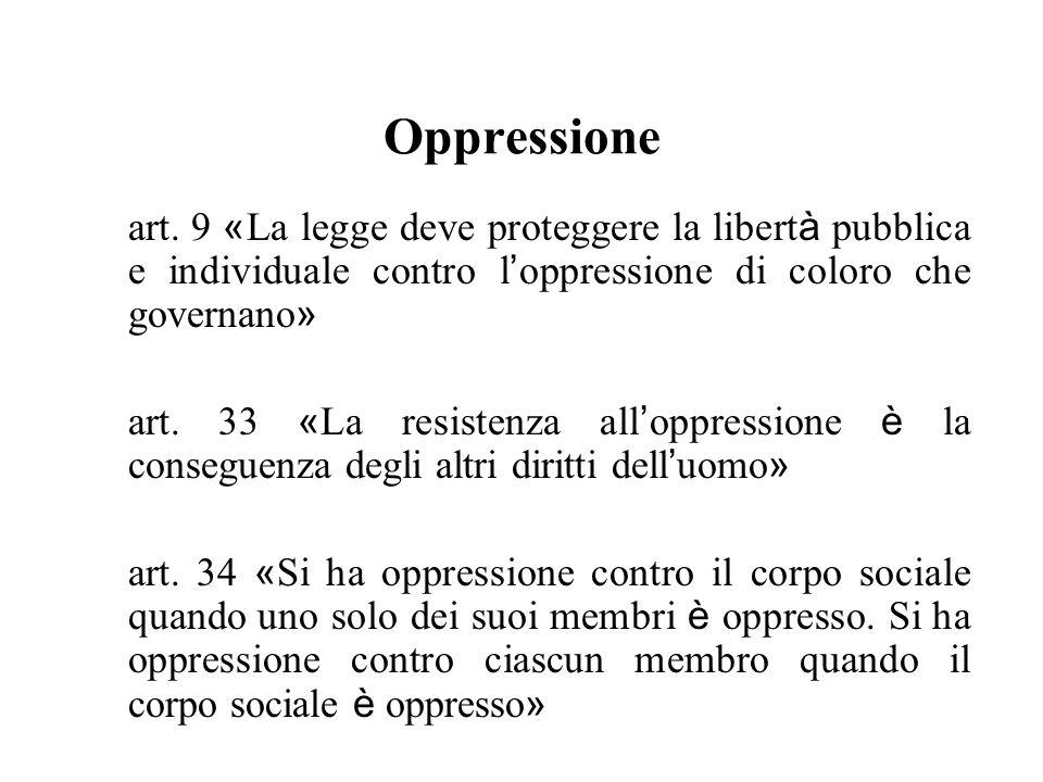 Oppressione art. 9 «La legge deve proteggere la libertà pubblica e individuale contro l'oppressione di coloro che governano»