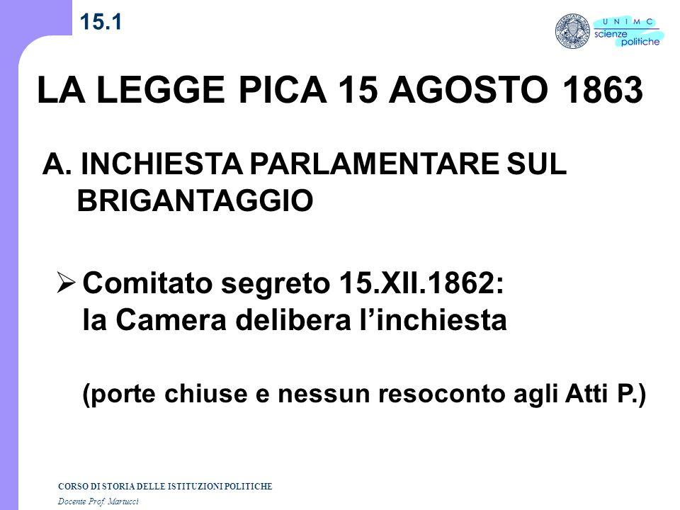 15.1 LA LEGGE PICA 15 AGOSTO 1863. A. INCHIESTA PARLAMENTARE SUL BRIGANTAGGIO. Comitato segreto 15.XII.1862: