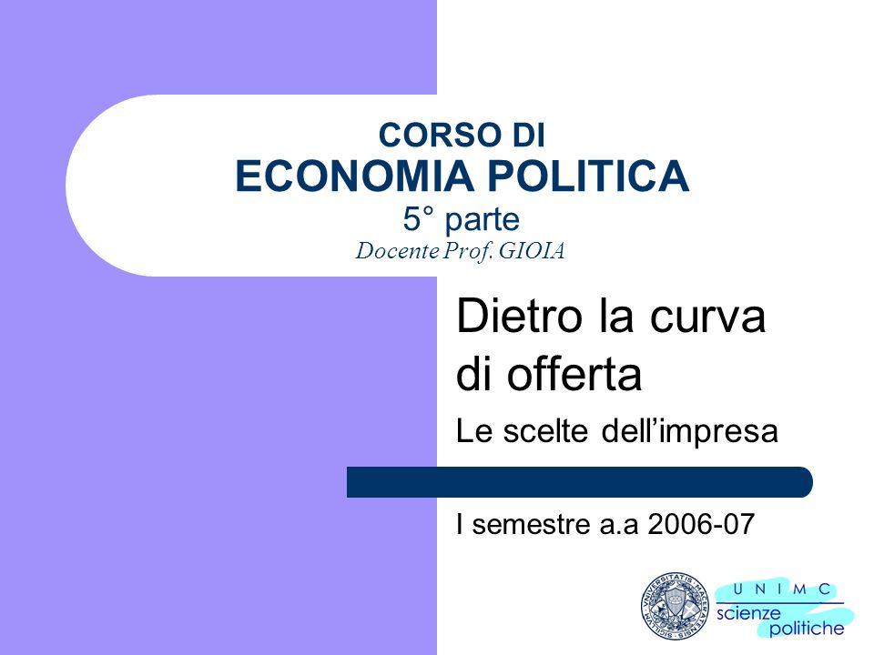 CORSO DI ECONOMIA POLITICA 5° parte Docente Prof. GIOIA