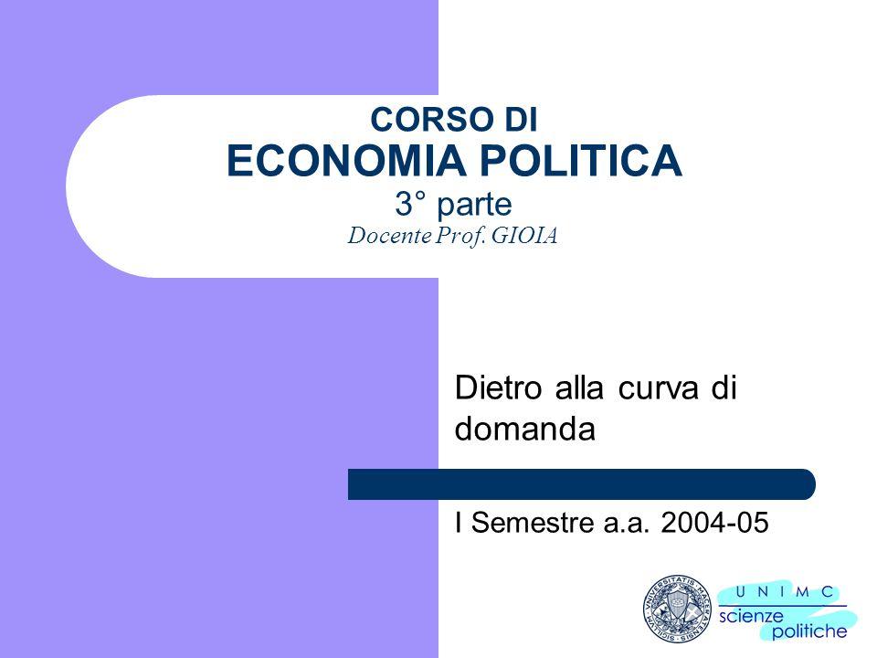CORSO DI ECONOMIA POLITICA 3° parte Docente Prof. GIOIA