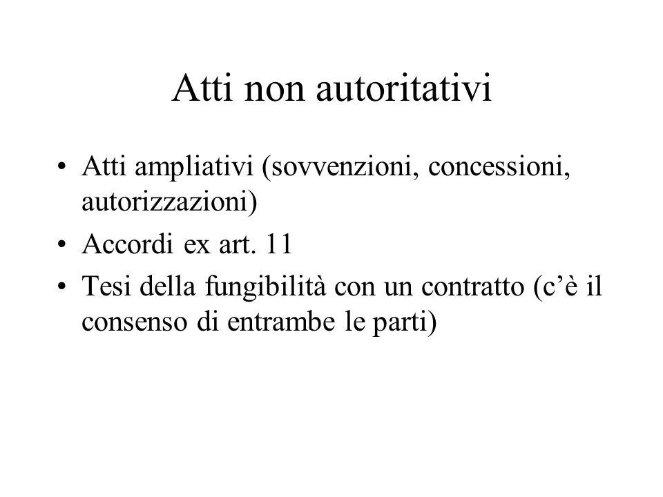 Atti non autoritativi Atti ampliativi (sovvenzioni, concessioni, autorizzazioni) Accordi ex art. 11.