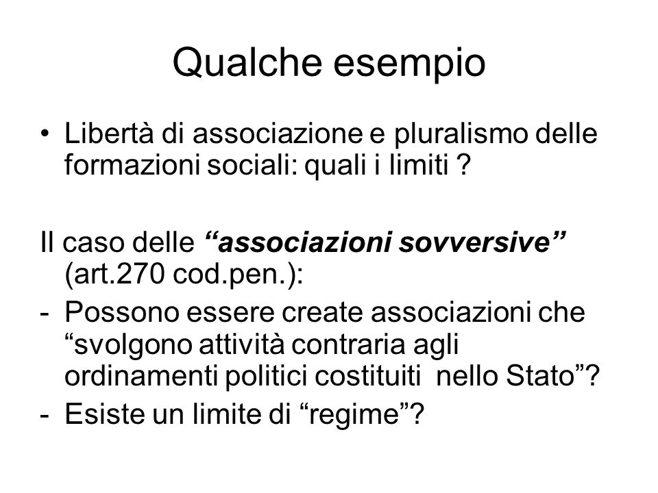 Qualche esempio Libertà di associazione e pluralismo delle formazioni sociali: quali i limiti