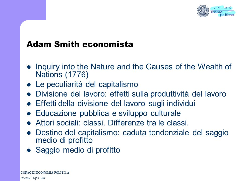 Adam Smith economista Inquiry into the Nature and the Causes of the Wealth of Nations (1776) Le peculiarità del capitalismo.