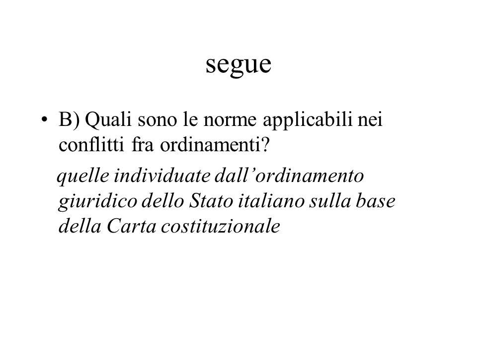 segue B) Quali sono le norme applicabili nei conflitti fra ordinamenti