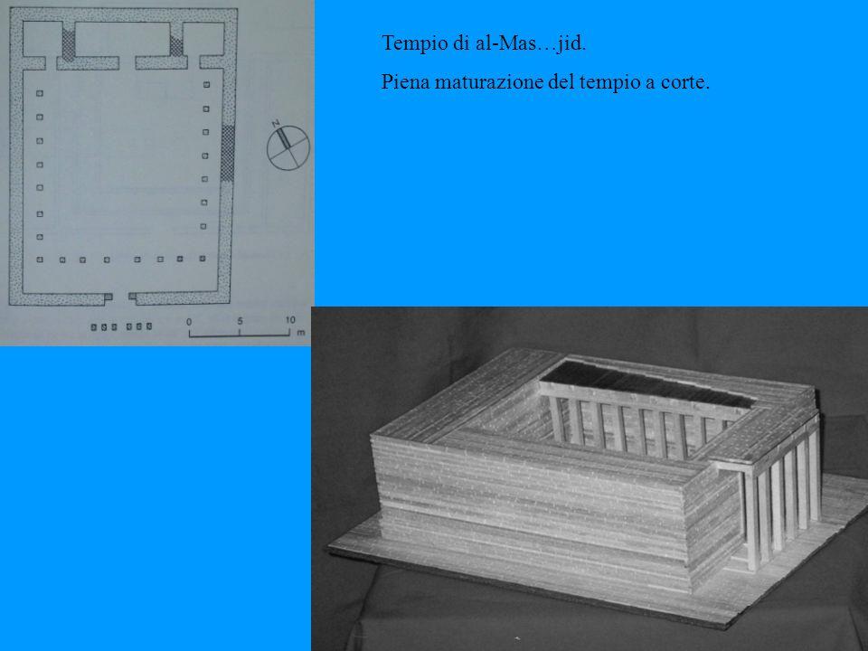 Tempio di al-Mas…jid. Piena maturazione del tempio a corte.