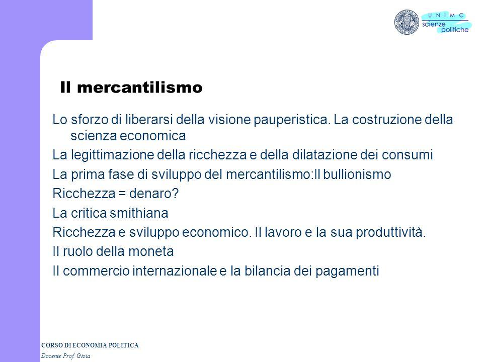 Il mercantilismo Lo sforzo di liberarsi della visione pauperistica. La costruzione della scienza economica.