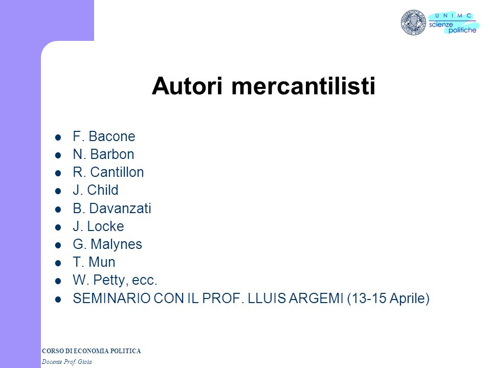 Autori mercantilisti F. Bacone N. Barbon R. Cantillon J. Child