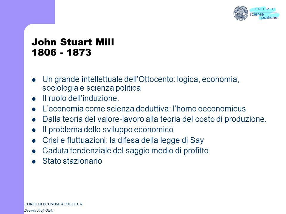 John Stuart Mill 1806 - 1873 Un grande intellettuale dell'Ottocento: logica, economia, sociologia e scienza politica.