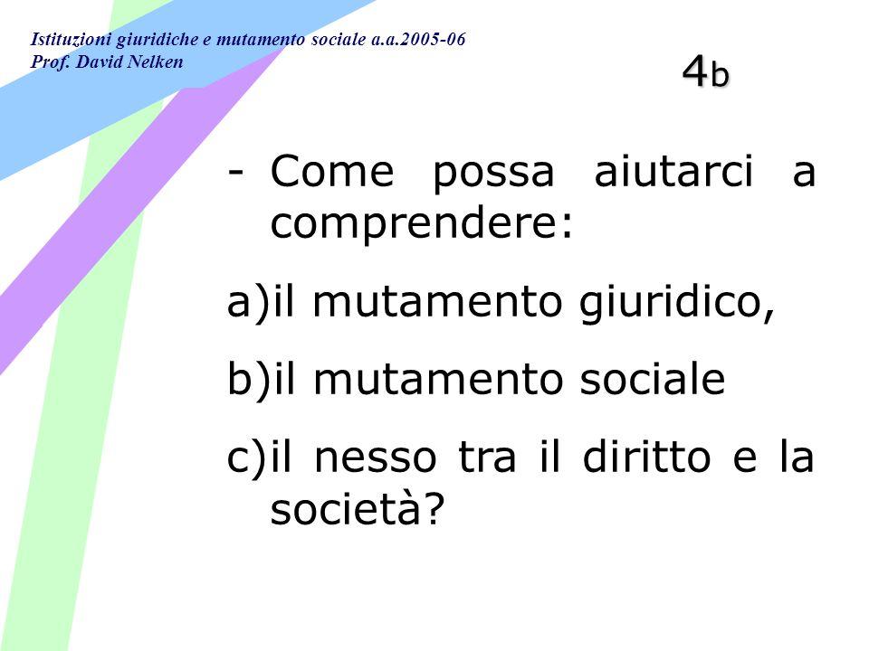 4b Come possa aiutarci a comprendere: il mutamento giuridico, il mutamento sociale.
