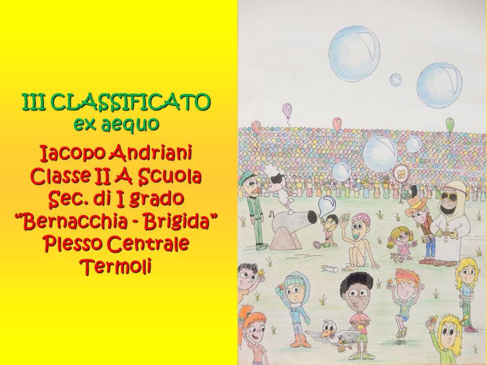 III CLASSIFICATO ex aequo Iacopo Andriani Classe II A Scuola Sec