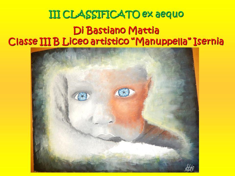 III CLASSIFICATO ex aequo Di Bastiano Mattia Classe III B Liceo artistico Manuppella Isernia
