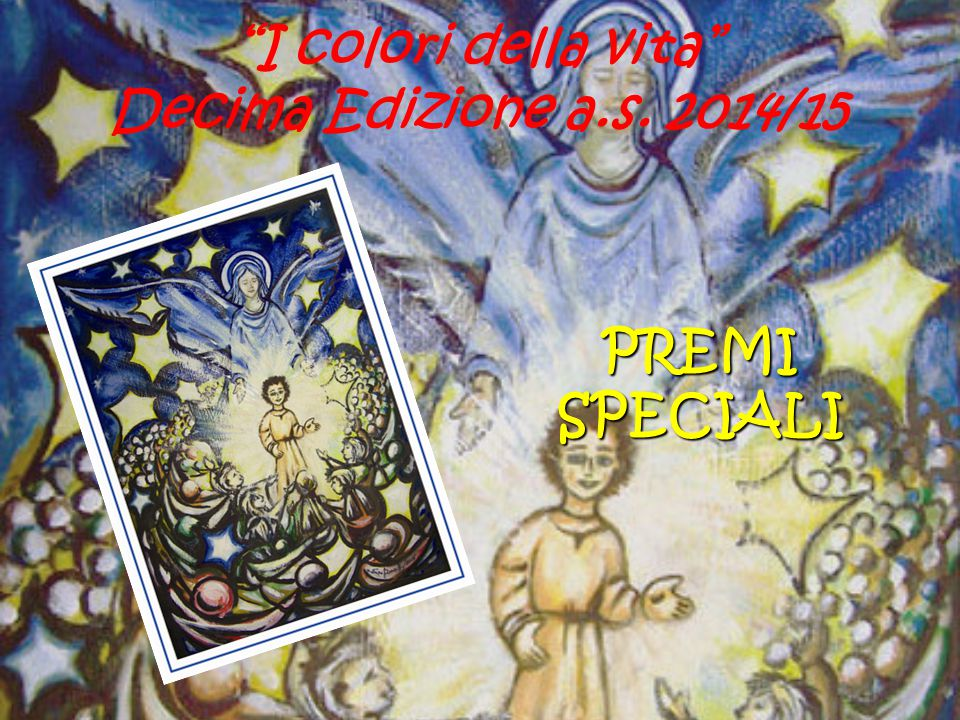 I colori della vita Decima Edizione a.s. 2014/15 PREMI SPECIALI