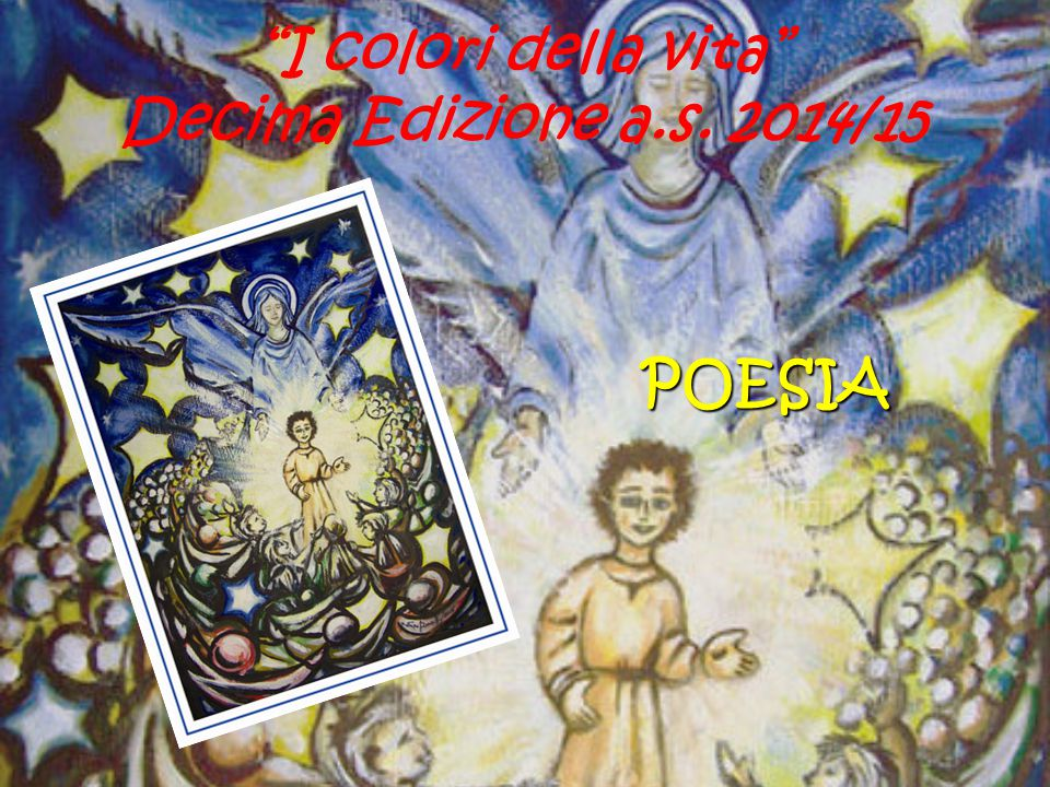 I colori della vita Decima Edizione a.s. 2014/15 POESIA