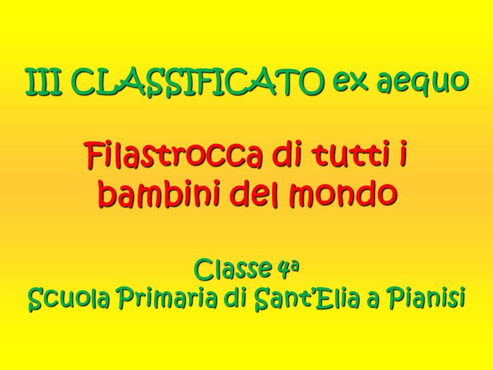 III CLASSIFICATO ex aequo Filastrocca di tutti i bambini del mondo Classe 4a Scuola Primaria di Sant'Elia a Pianisi