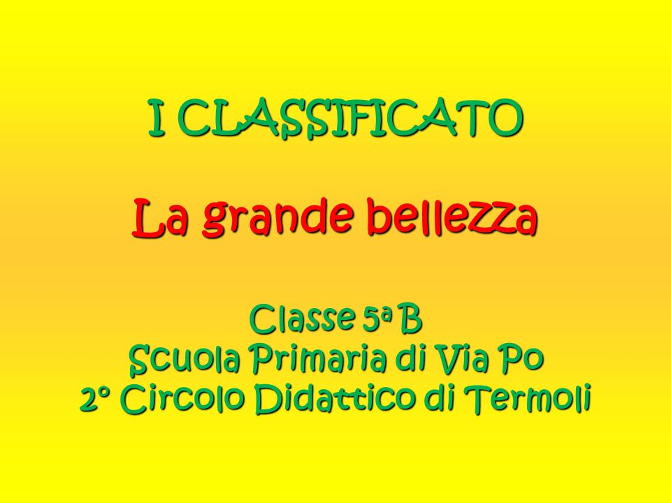 I CLASSIFICATO La grande bellezza Classe 5a B Scuola Primaria di Via Po 2° Circolo Didattico di Termoli