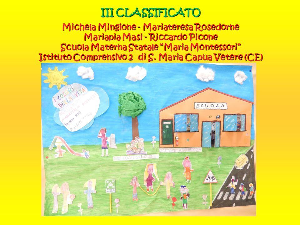 III CLASSIFICATO Michela Mingione - Mariateresa Rosedorne Mariapia Masi - Riccardo Picone Scuola Materna Statale Maria Montessori Istituto Comprensivo 2 di S.