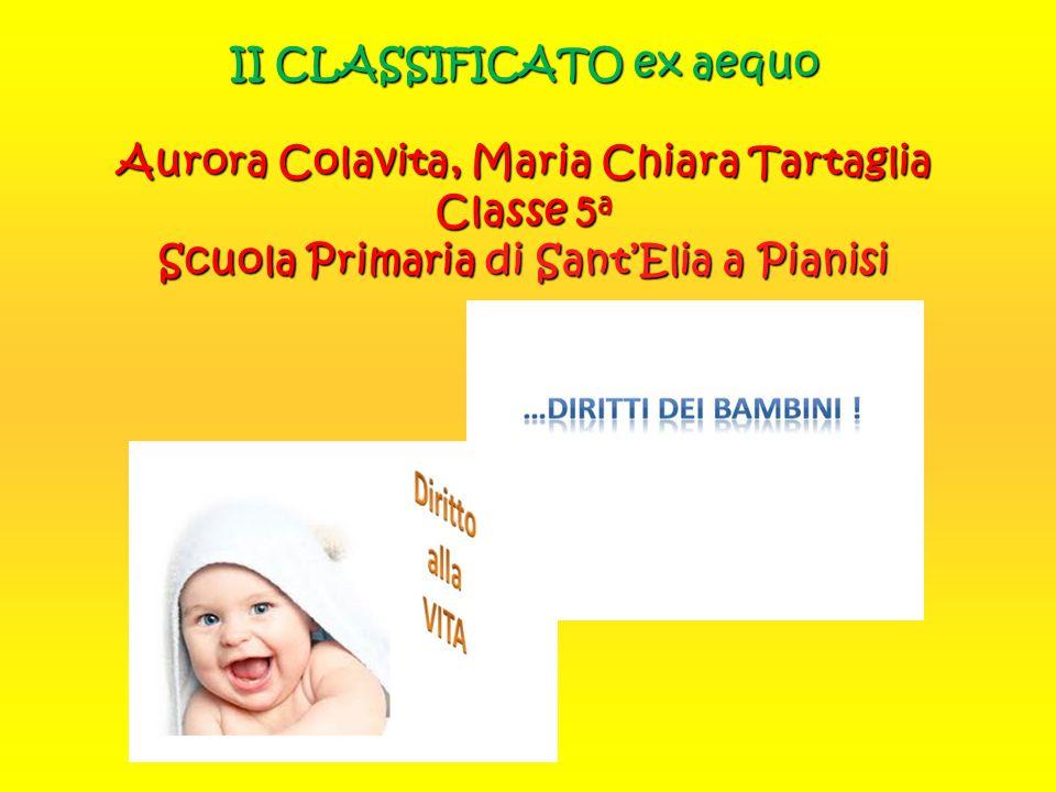 II CLASSIFICATO ex aequo Aurora Colavita, Maria Chiara Tartaglia Classe 5a Scuola Primaria di Sant'Elia a Pianisi