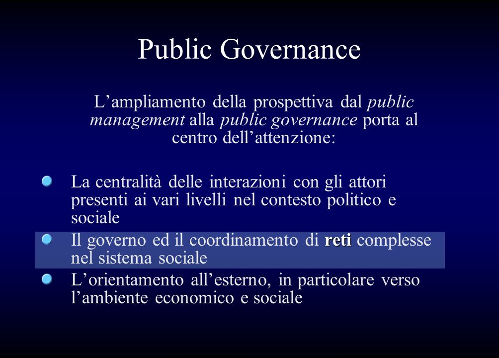 Public GovernanceL'ampliamento della prospettiva dal public management alla public governance porta al centro dell'attenzione: