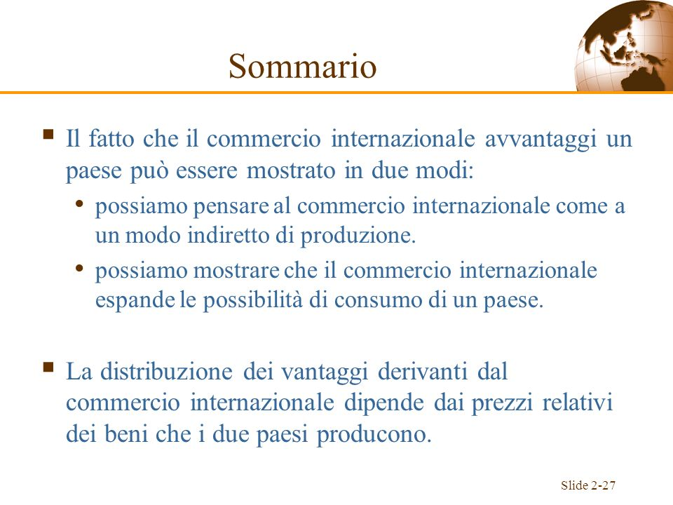 Sommario Il fatto che il commercio internazionale avvantaggi un paese può essere mostrato in due modi: