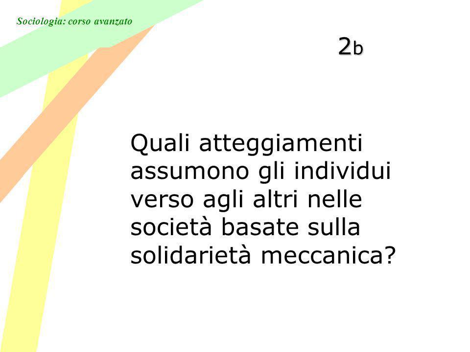 2b Quali atteggiamenti assumono gli individui verso agli altri nelle società basate sulla solidarietà meccanica