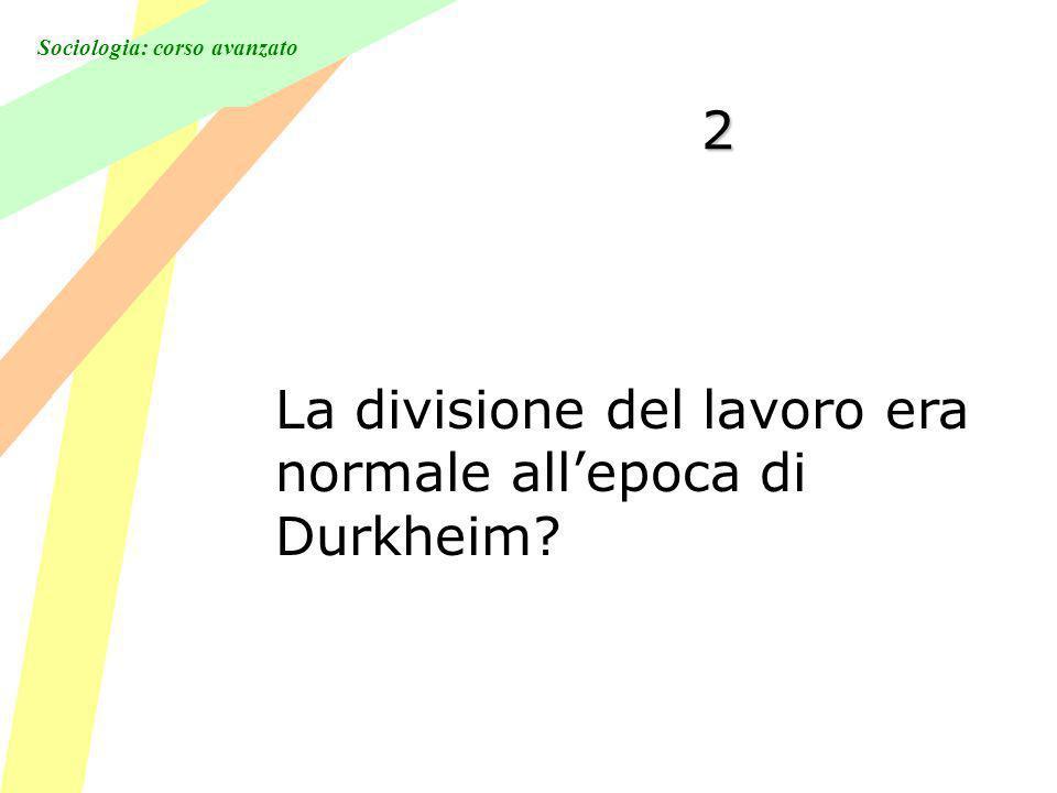 2 La divisione del lavoro era normale all'epoca di Durkheim