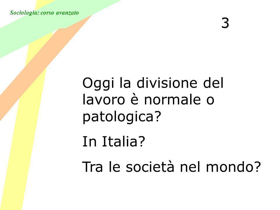 3 Oggi la divisione del lavoro è normale o patologica In Italia Tra le società nel mondo