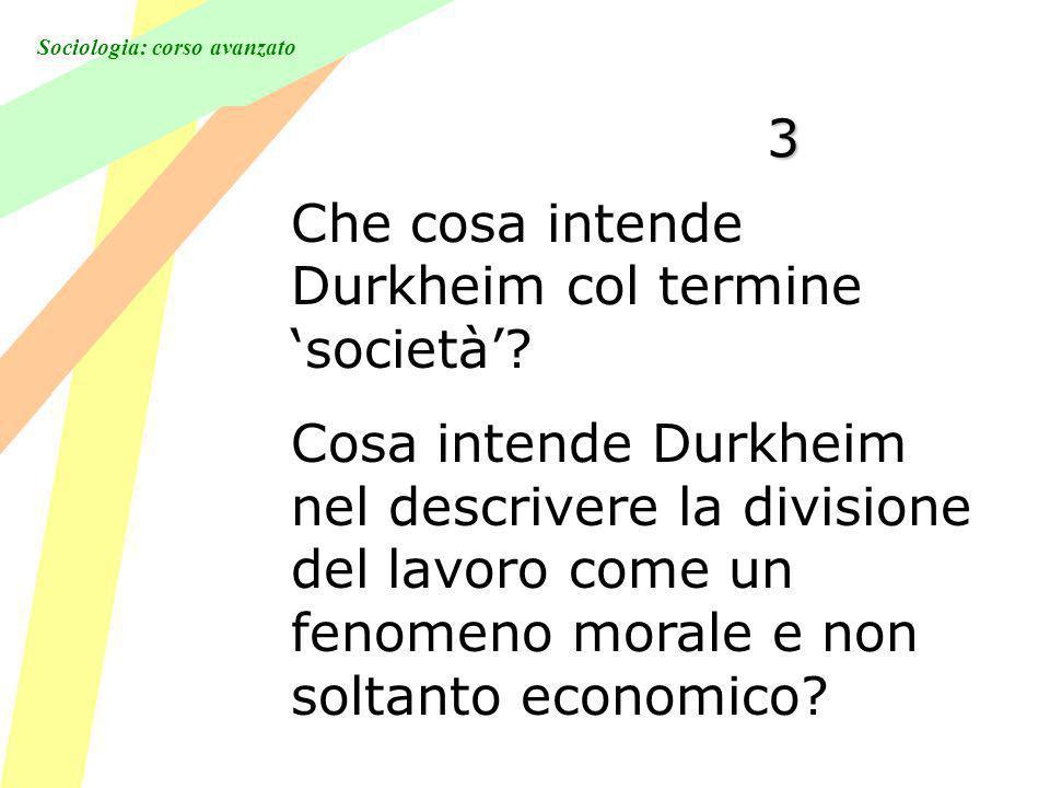 3 Che cosa intende Durkheim col termine 'società'