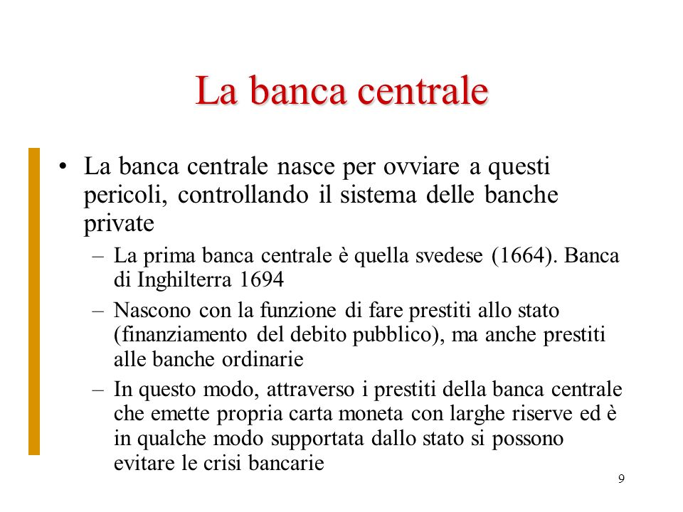La banca centrale La banca centrale nasce per ovviare a questi pericoli, controllando il sistema delle banche private.