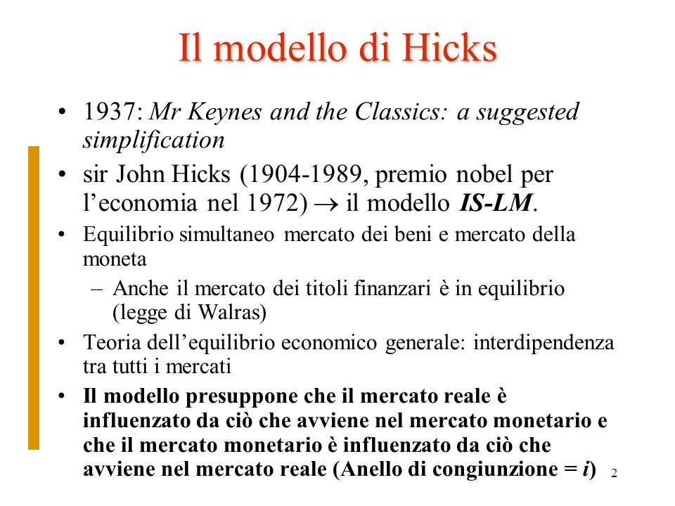 Il modello di Hicks 1937: Mr Keynes and the Classics: a suggested simplification.