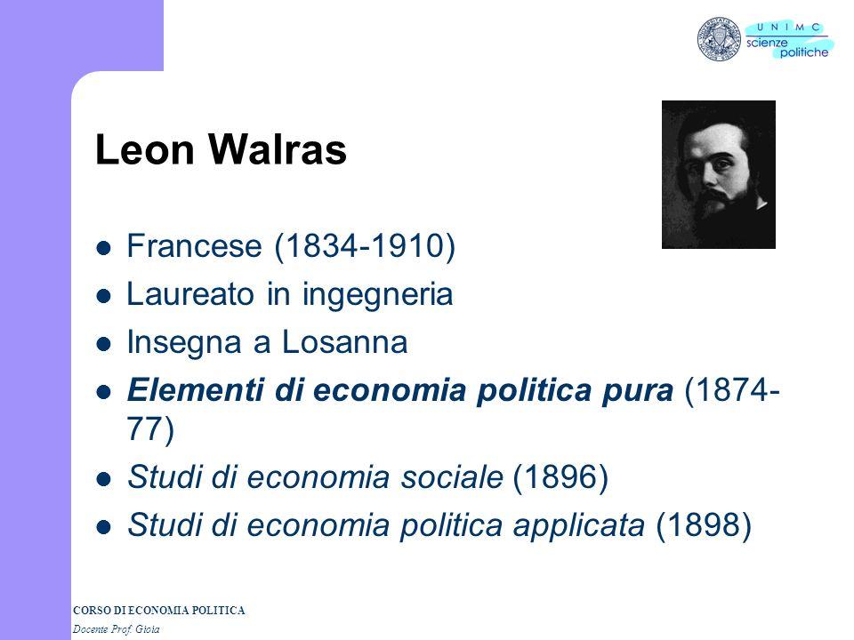 Leon Walras Francese (1834-1910) Laureato in ingegneria
