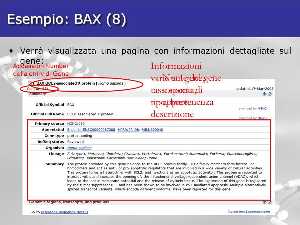 Esempio: BAX (8) Verrà visualizzata una pagina con informazioni dettagliate sul gene: Accession Number della entry di Gene.