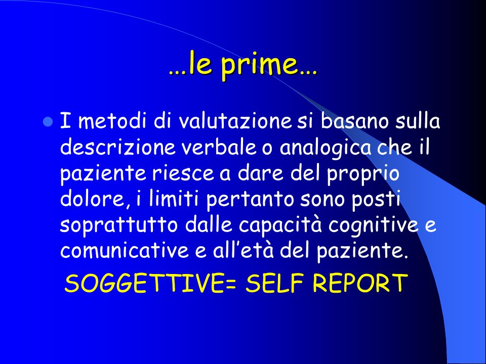 …le prime… SOGGETTIVE= SELF REPORT