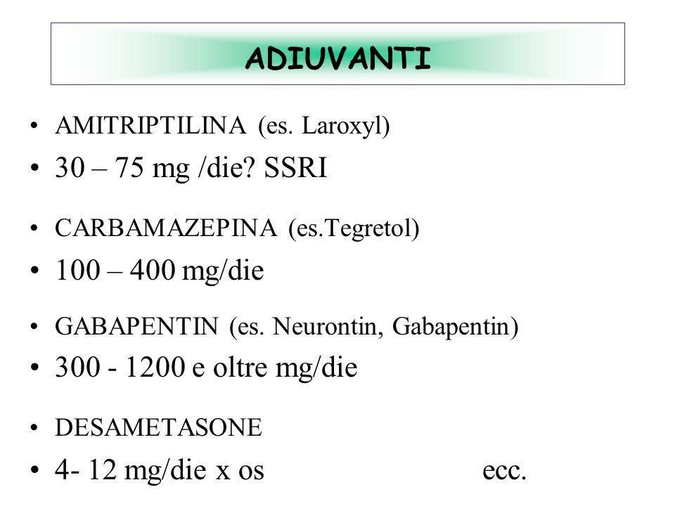 ADIUVANTI 30 – 75 mg /die SSRI 100 – 400 mg/die