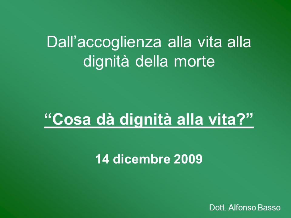 Dall'accoglienza alla vita alla dignità della morte Cosa dà dignità alla vita 14 dicembre 2009