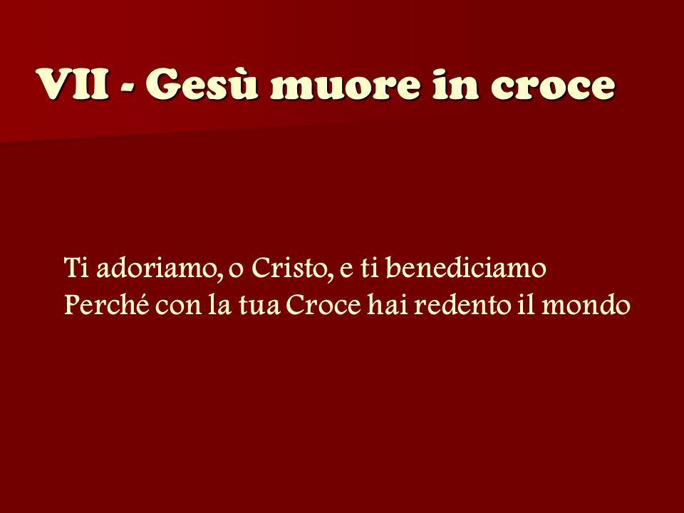 VII - Gesù muore in croce
