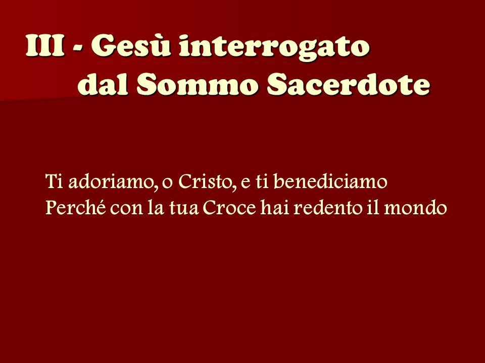 III - Gesù interrogato dal Sommo Sacerdote