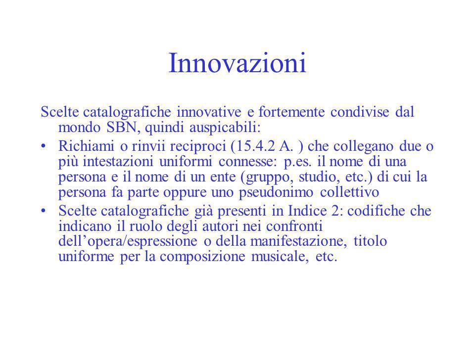 Innovazioni Scelte catalografiche innovative e fortemente condivise dal mondo SBN, quindi auspicabili: