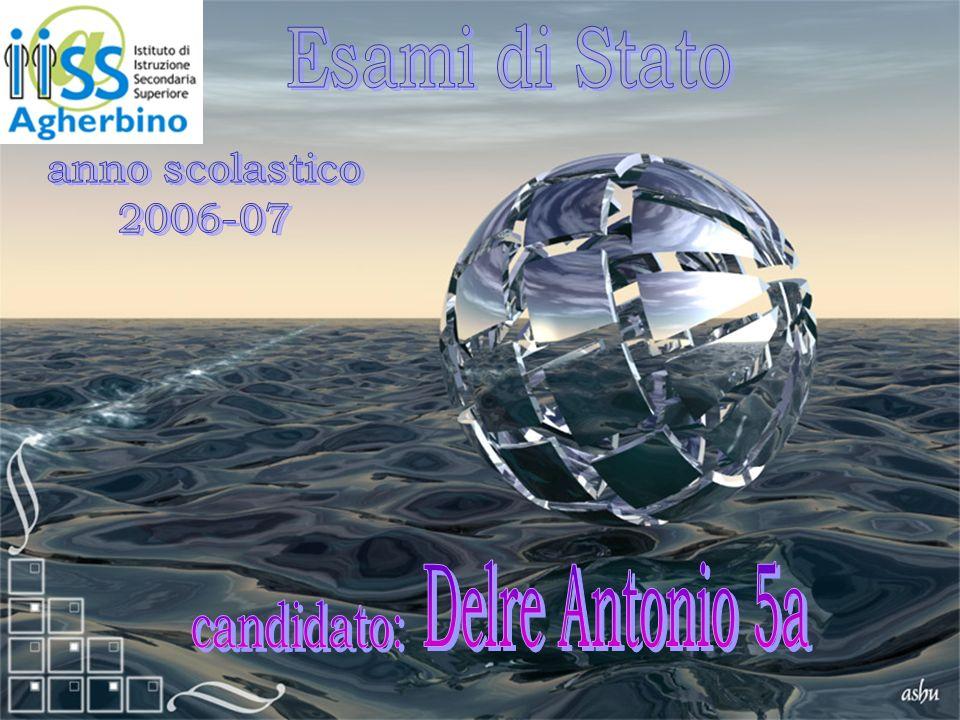 Esami di Stato anno scolastico 2006-07 Delre Antonio 5a candidato: