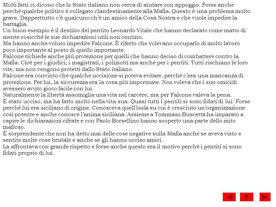 Molti fatti ci dicono che lo Stato italiano non cerca di aiutare con appoggio. Forse anche
