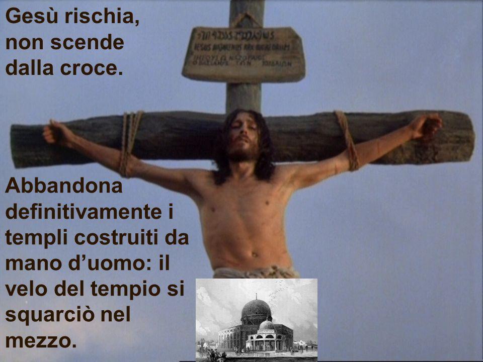 Gesù rischia, non scende dalla croce.