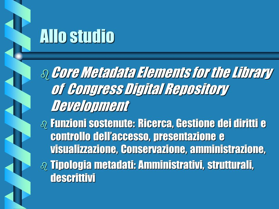Allo studio Core Metadata Elements for the Library of Congress Digital Repository Development.