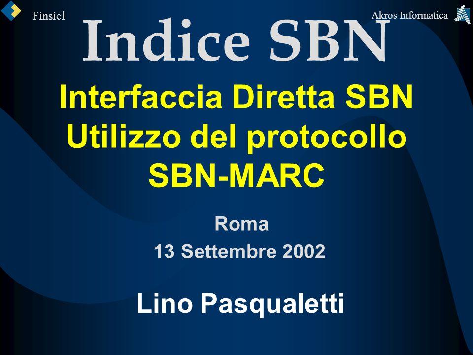 Evoluzione Indice SBN Interfaccia Diretta SBN Utilizzo del protocollo SBN-MARC Roma 13 Settembre 2002