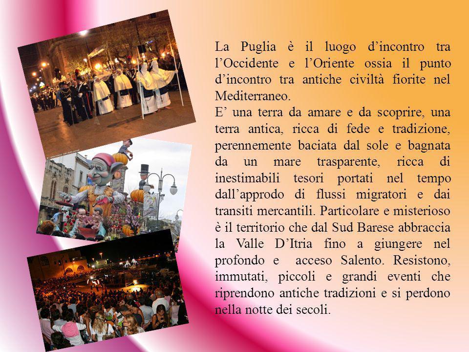 La Puglia è il luogo d'incontro tra l'Occidente e l'Oriente ossia il punto d'incontro tra antiche civiltà fiorite nel Mediterraneo.