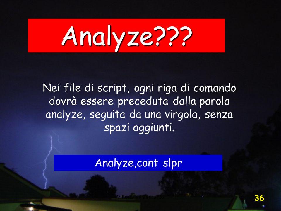 Analyze Nei file di script, ogni riga di comando dovrà essere preceduta dalla parola analyze, seguita da una virgola, senza spazi aggiunti.