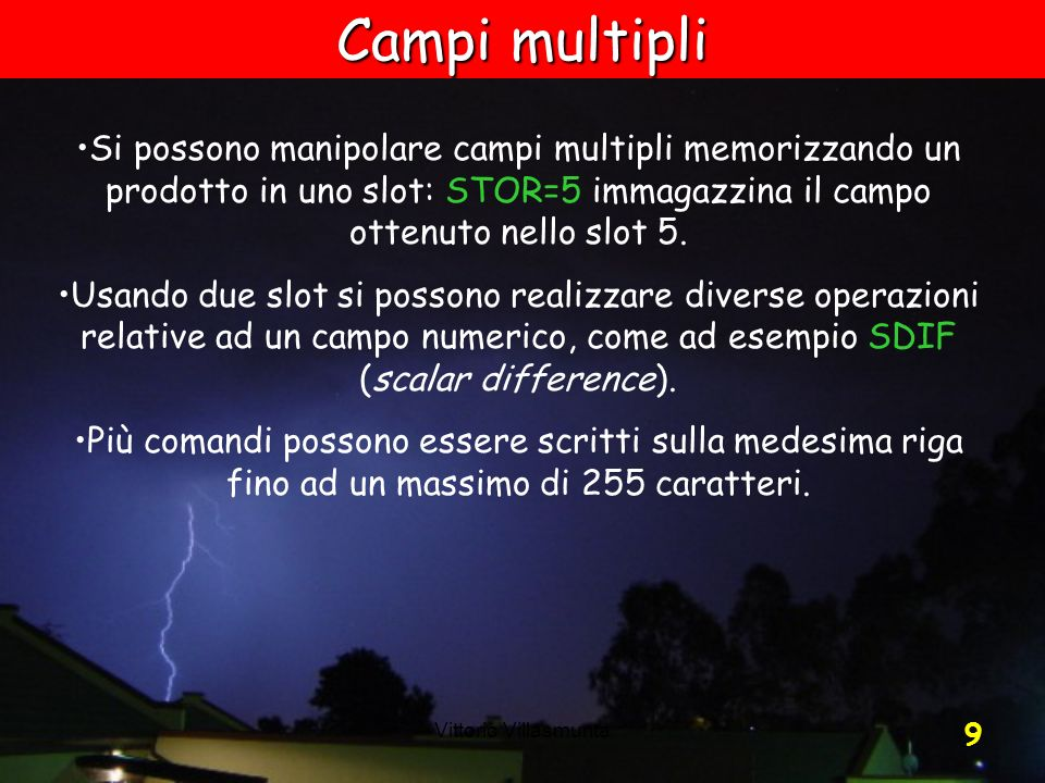 Campi multipli Si possono manipolare campi multipli memorizzando un prodotto in uno slot: STOR=5 immagazzina il campo ottenuto nello slot 5.